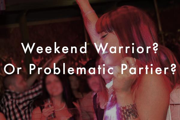 Weekend Warrior or Problematic Partier?