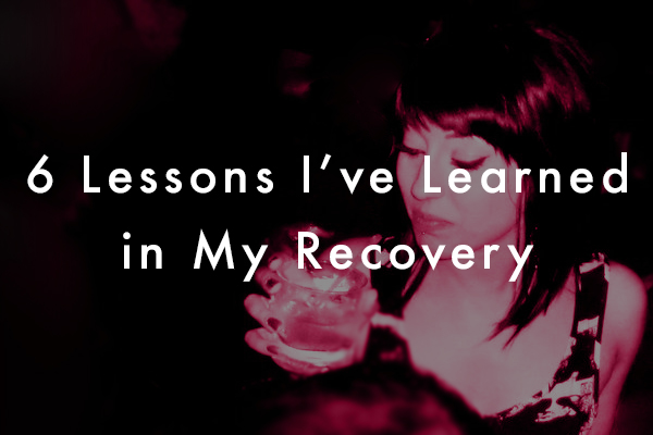 6 Lessons I've Learned in My Recovery