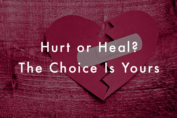 Hurt or Heal? The Choice Is Yours