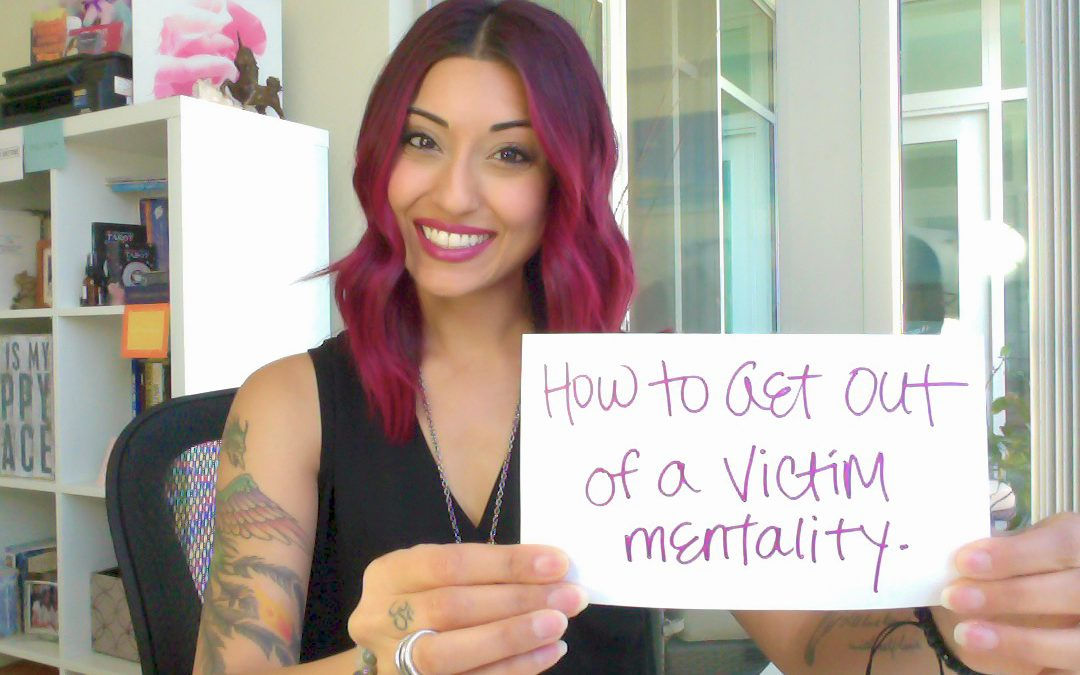 How to Get Out of a Victim Mentality
