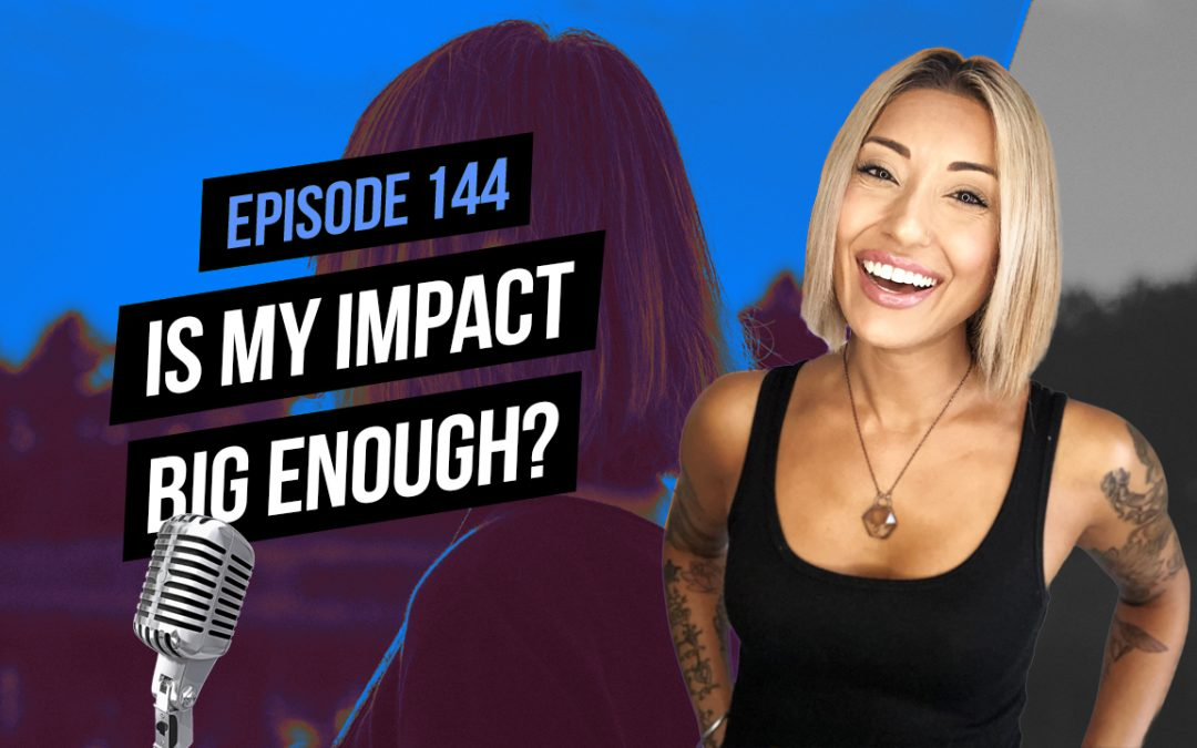 144: Is My Impact Big Enough??